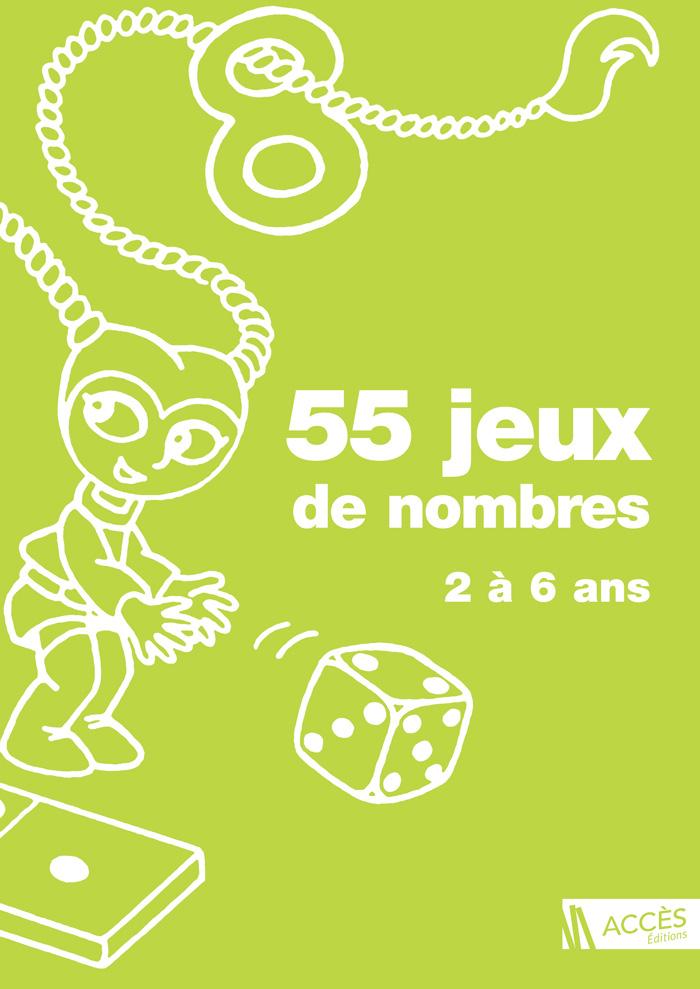 Couverture de l'ouvrage pédagogique 55 Jeux de nombres 2 à 6 ans illustrée par un personnage qui jet un dé.
