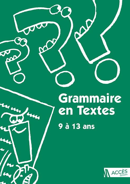 Couverture du livre pédagogique Grammaire en Textes 9 à 13 ans d'ACCÈS Éditions illustrée par des ponctuations vivantes.
