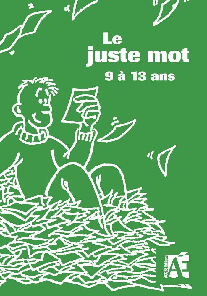 Couverture de l'ouvrage pédagogique le juste mot 9 à 13 ans illustrée par un personnage entouré de feuilles volantes.