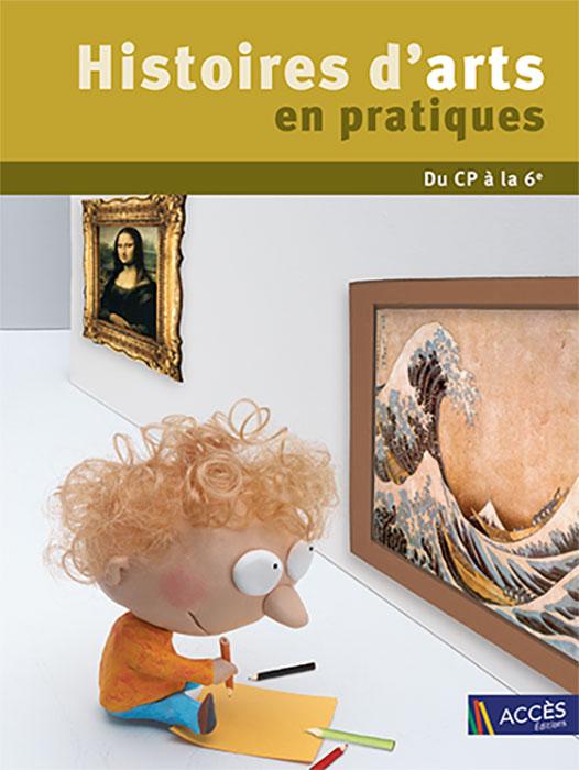 Un enfant en pâte à modelé regarde des œuvres d'arts connues sur la couverture de l'ouvrage Histoires d'Arts en Pratiques.