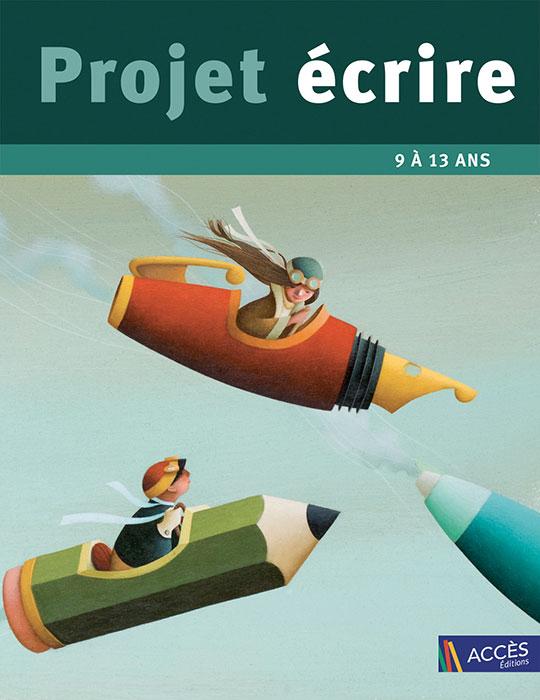 Couverture du livre pédagogique Projet Écrire illustré par des personnages volant dans des crayons et des stylos.