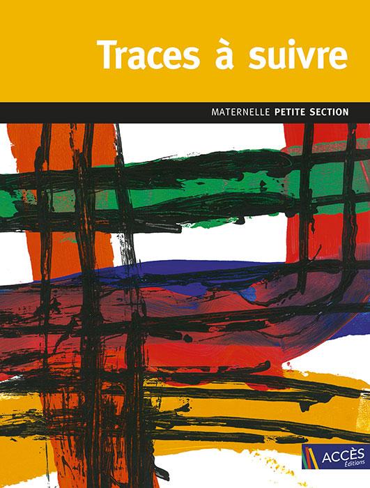 Couverture de l'ouvrage pédagogique Traces à Suivre PS sur laquelle on voit des tracés de peinture en noir et en couleurs.