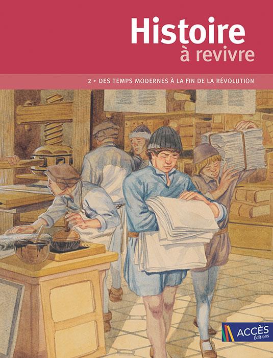 Couverture de l'ouvrage pédagogique Histoire à revivre Tome 2 représentant l'activité d'une imprimerie à l'époque de Gutenberg.