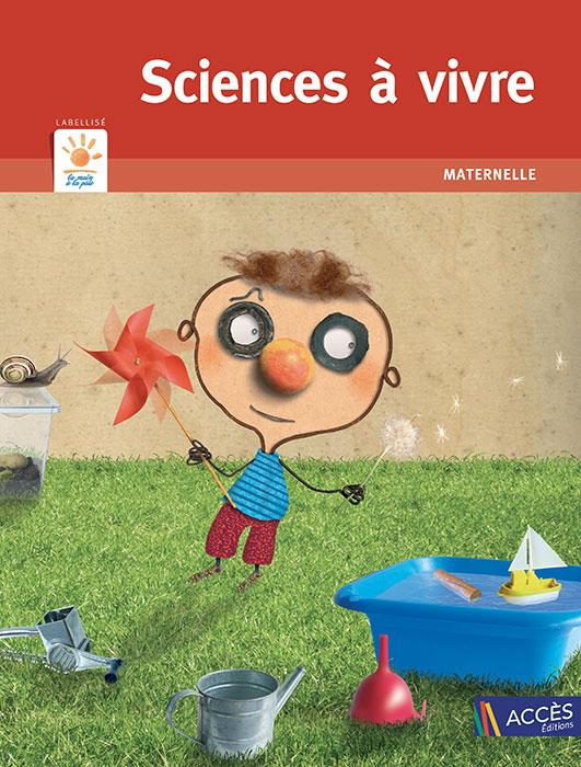 Couverture du livre pédagogique Sciences à vivre maternelle illustrée par un enfant qui expérimente et manipule des objets.