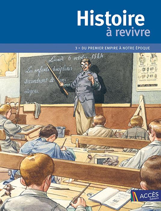 Couverture du livre pédagogique Histoire à revivre Tome 3 représentant un professeur et ses élèves dans leur salle de classe en 1884.