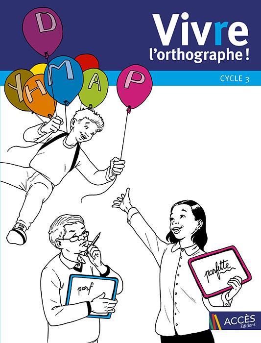 Couverture de l'ouvrage pédagogique Viv(r)e l'Orthographe illustrée par des enfants qui s'amusent avec l'orthographe.
