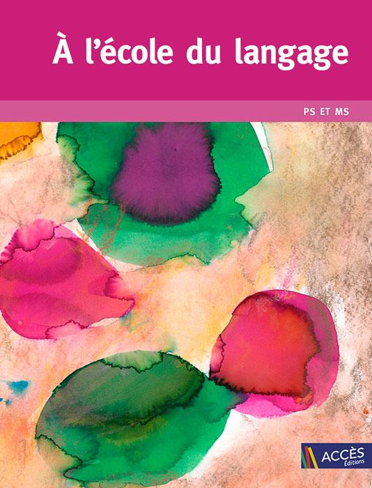 Tâches d'aquarelle rose et verte sur la couverture de l'ouvrage pédagogique A l'école du langage publié par Accès Éditions.
