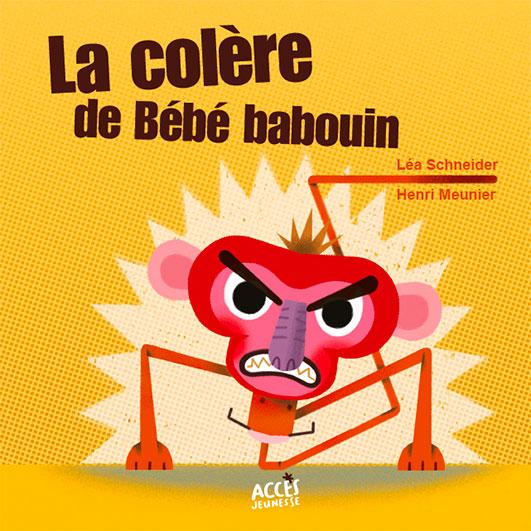 Couverture du livre jeunesse la colère de bébé babouin d'ACCÈS Jeunesse illustrée par bébé babouin qui se fâche.