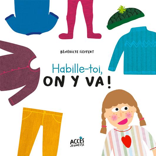 Couverture de l'album jeunesse habille-toi-on-y-va ! de la collection Mes premiers albums d'ACCÈS Jeunesse illustrée par une enfant entourée de vêtements.
