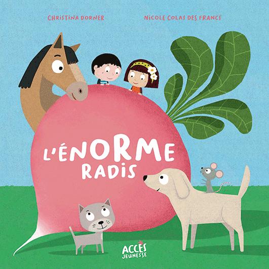 Couverture de l'album jeunesse L'énorme radis de la collection Mes premiers Contes dès 3 ans d'ACCÈS Jeunesse illustré par un gros radis entouré par deux enfants, un chat et un chien.