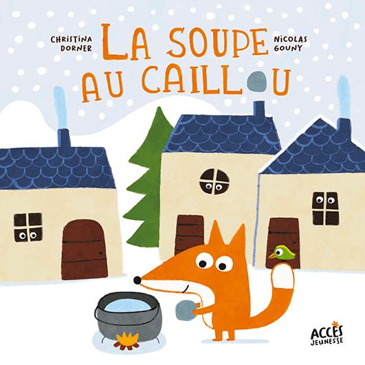 Couverture du livre jeunesse La soupe au caillou d'Accès Jeunesse illustrée par un renard qui fait une soupe au caillou au milieu d'un village.