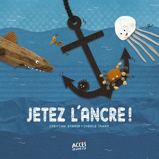 Couverture de l'album Jetez l'Ancre ! d'Accès Jeunesse illustrée par des animaux marins qui se balancent sur une ancre.