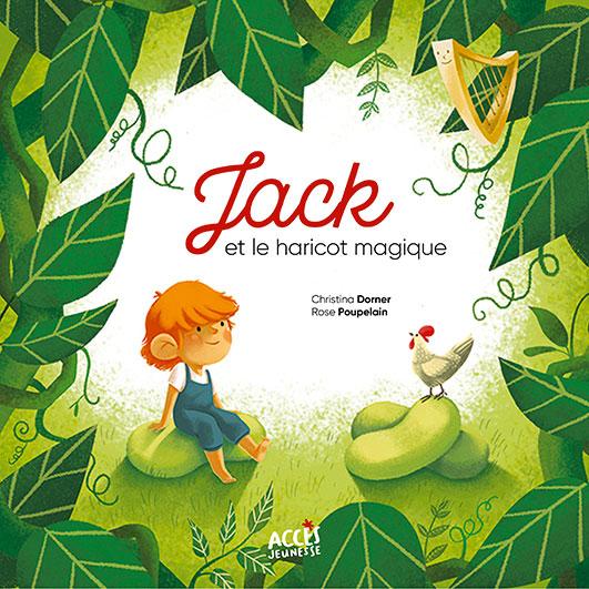 Couverture du livre jeunesse Jack et le haricot magique d'Accès Jeunesse illustrée par Jack et la poule sur des haricots, entourés de feuilles.