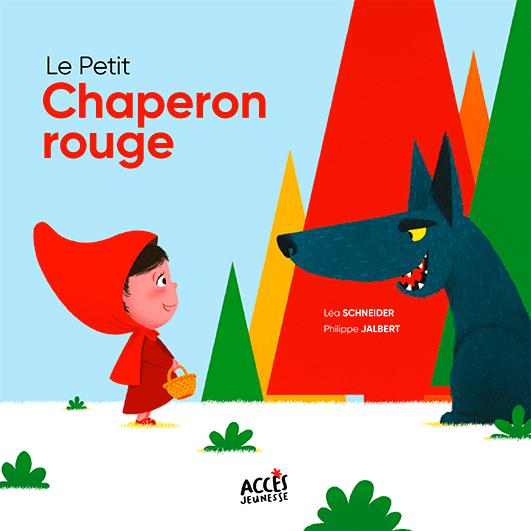 Couverture du livre jeunesse Le Petit Chaperon rouge d'ACCÈS Jeunesse illustrée par le Petit Chaperon rouge parlant au grand méchant loup.