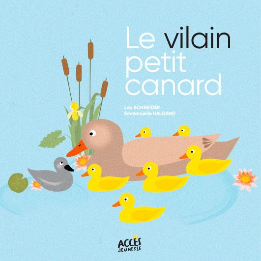 Couverture de l'album jeunesse Le vilain petit canard d'ACCÈS Jeunesse illustrée par une cane et ses petits, dont le vilain petit canard.