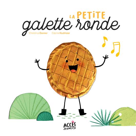 Couverture du livre jeunesse La petite galette ronde d'Accès Jeunesse illustrée par une galette qui chante.