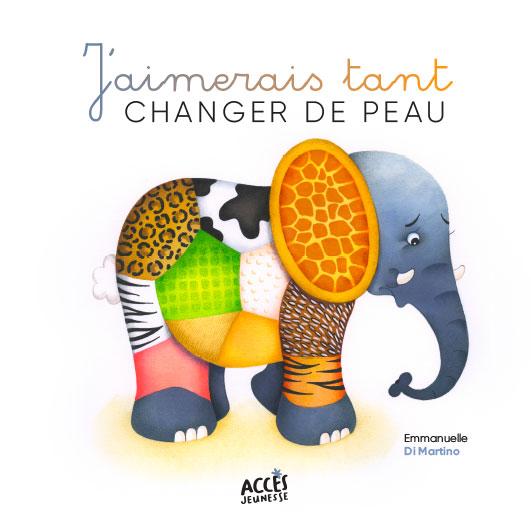 Couverture du livre jeunesse J'aimerais tant changer de peau d'Accès Jeunesse illustrée par un éléphant triste qui change de peau.