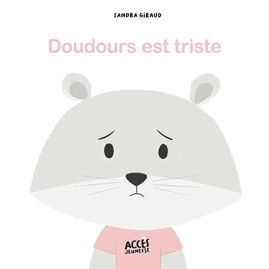 Couverture de l'album jeunesse Doudours est triste de la collection Mes premiers albums d'ACCÈS Jeunesse illustrée par un doudou triste.