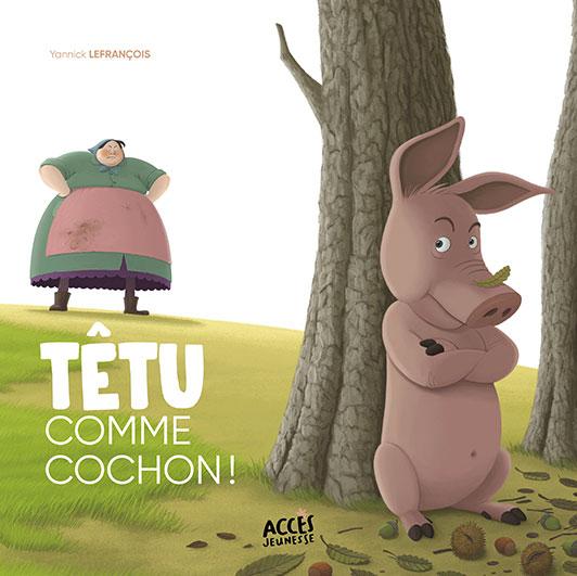 Couverture du livre jeunesse Têtu comme cochon d'Accès Jeunesse illustrée par un cochon qui boude caché derrière un arbre.