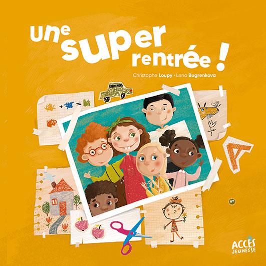 Couverture du livre jeunesse Une super rentrée ! d'Accès Jeunesse illustrée par une photo et des dessins d'enfants.