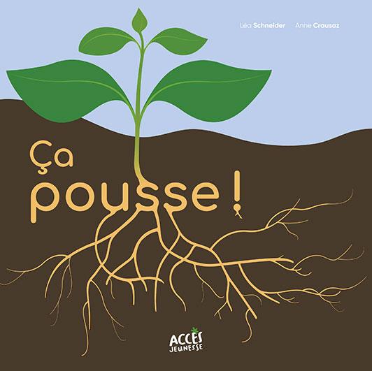Couverture de l'album Ça pousse ! d'Accès Jeunesse illustrée par une plante et ses racines qui poussent dans la terre.