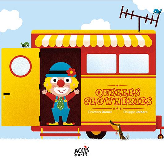 Couverture du livre jeunesse Quelles clowneries ! d'Accès Jeunesse illustrée par un clown dans sa caravane.