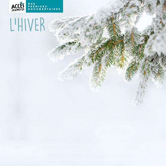 Couverture du livre L'hiver de la collection Mes Documentaires d'ACCÈS Jeunesse illustrée par une branche de sapin couverte de neige.