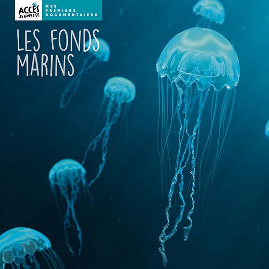 Couverture du livre Les fonds marins de la collection Mes Documentaires d'ACCÈS Jeunesse illustrée par des méduses.