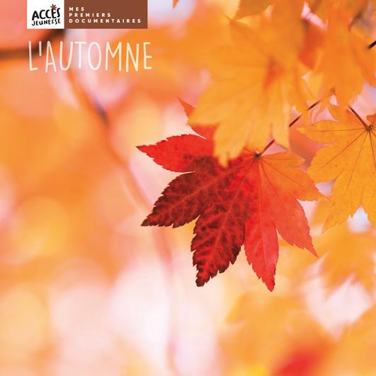 Couverture du livre photo L'automne de la collection Mes premiers Documentaires d'ACCÈS Jeunesse illustrée par des feuilles oranges.